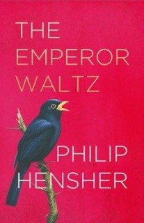Philip Hensher: The Emperor Waltz