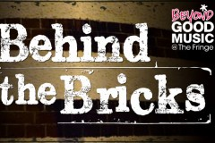 Beyond Good Music @ The Fringe: Behind the Bricks